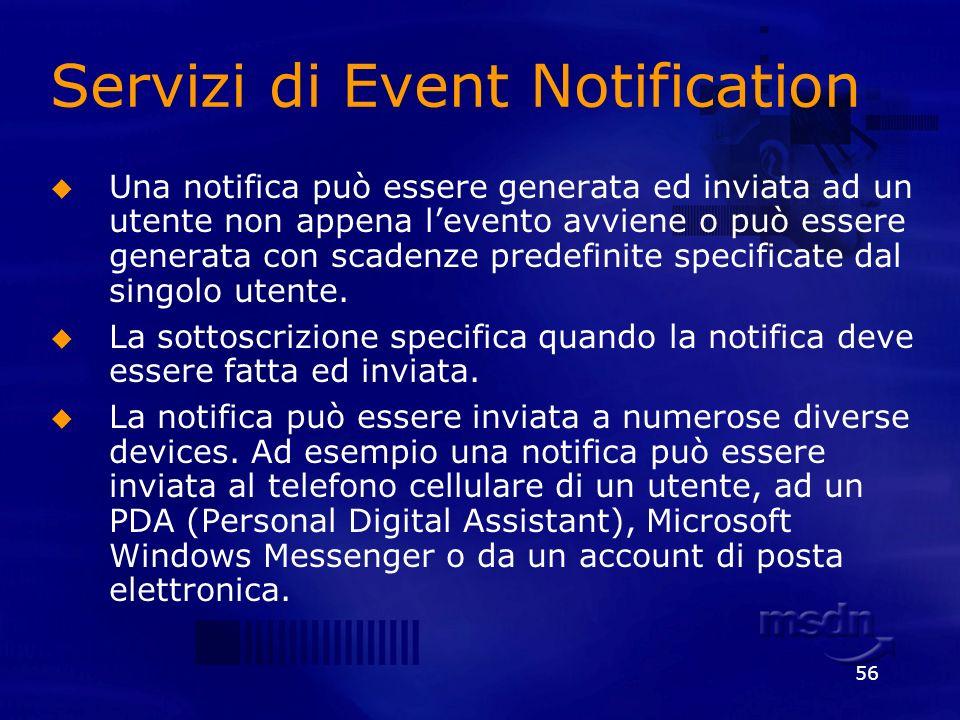 56 Servizi di Event Notification Una notifica può essere generata ed inviata ad un utente non appena levento avviene o può essere generata con scadenz