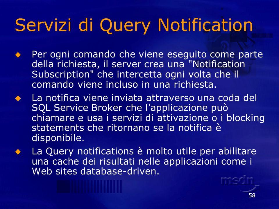 58 Servizi di Query Notification Per ogni comando che viene eseguito come parte della richiesta, il server crea una
