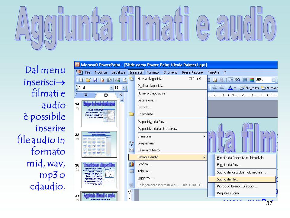 36 Dal menu presentazione è possibile inserire una transizione, cioè un passaggio animato da una diapositiva ad unaltra.