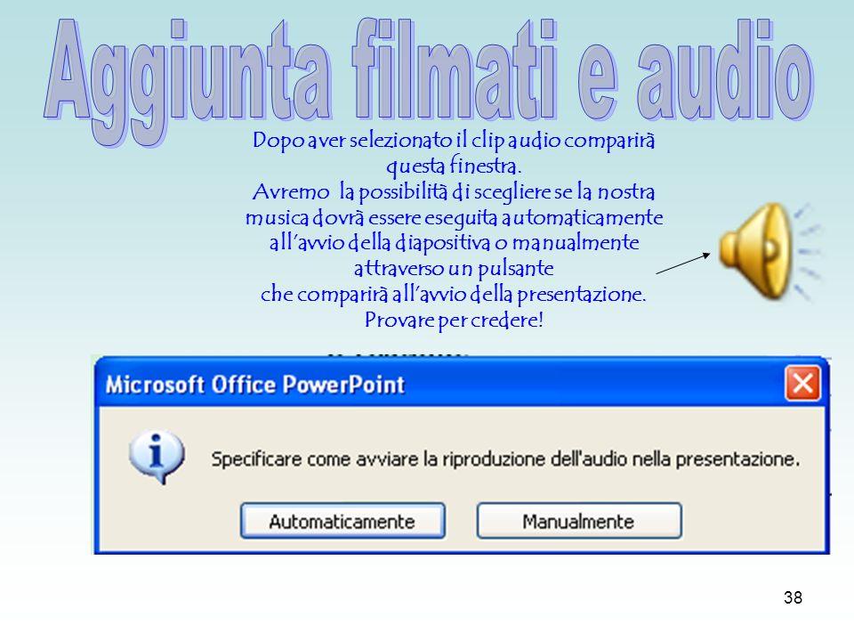 37 Dal menu inserisci filmati e audio è possibile inserire file audio in formato mid, wav, mp3 o cdaudio.