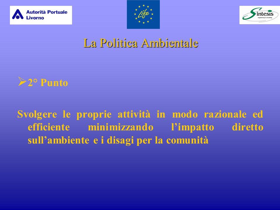 La Politica Ambientale 2° Punto Svolgere le proprie attività in modo razionale ed efficiente minimizzando limpatto diretto sullambiente e i disagi per la comunità