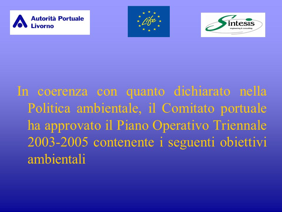 In coerenza con quanto dichiarato nella Politica ambientale, il Comitato portuale ha approvato il Piano Operativo Triennale 2003-2005 contenente i seguenti obiettivi ambientali