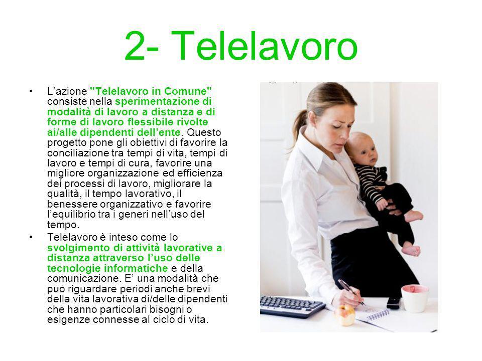 2- Telelavoro Lazione Telelavoro in Comune consiste nella sperimentazione di modalità di lavoro a distanza e di forme di lavoro flessibile rivolte ai/alle dipendenti dellente.
