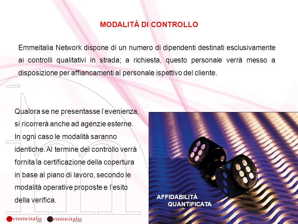 MODALITÀ DI CONTROLLO Emmeitalia Network dispone di un numero di dipendenti destinati esclusivamente ai controlli qualitativi in strada; a richiesta,