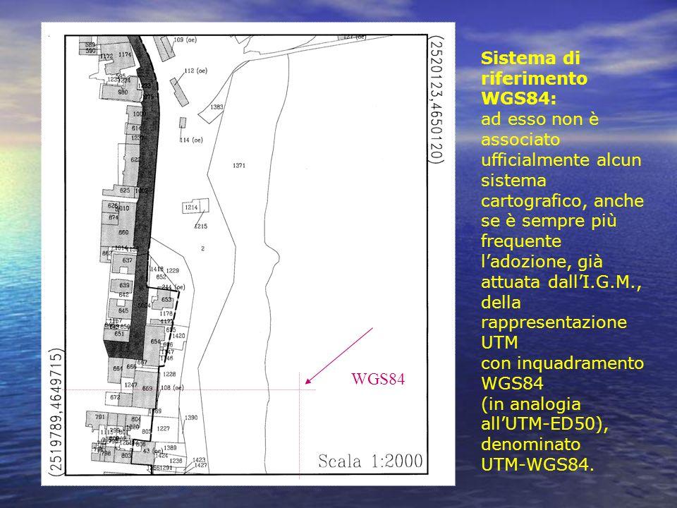 Sistema di riferimento WGS84: ad esso non è associato ufficialmente alcun sistema cartografico, anche se è sempre più frequente ladozione, già attuata