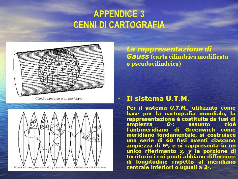 APPENDICE 3 CENNI DI CARTOGRAFIA -La rappresentazione di Gauss (carta cilindrica modificata o pseudocilindrica) -Il sistema U.T.M. Per il sistema U.T.