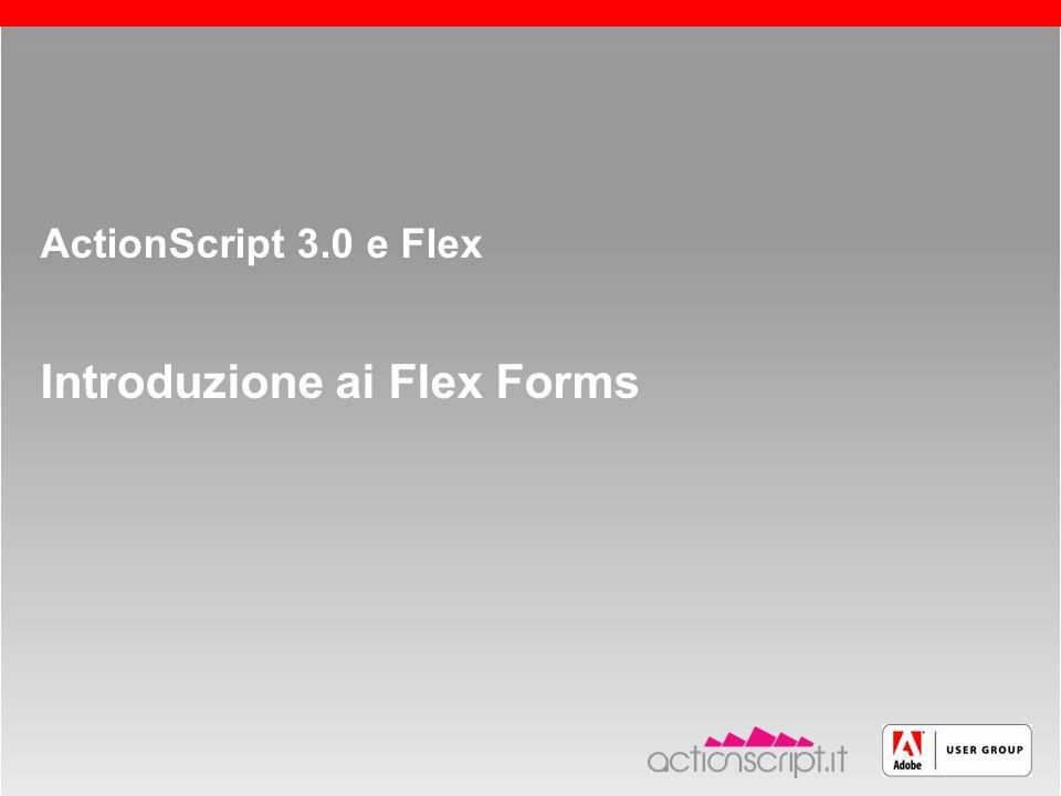 Roma, 13 maggio 2005 slide 1 ActionScript 3.0 e Flex Introduzione ai Flex Forms