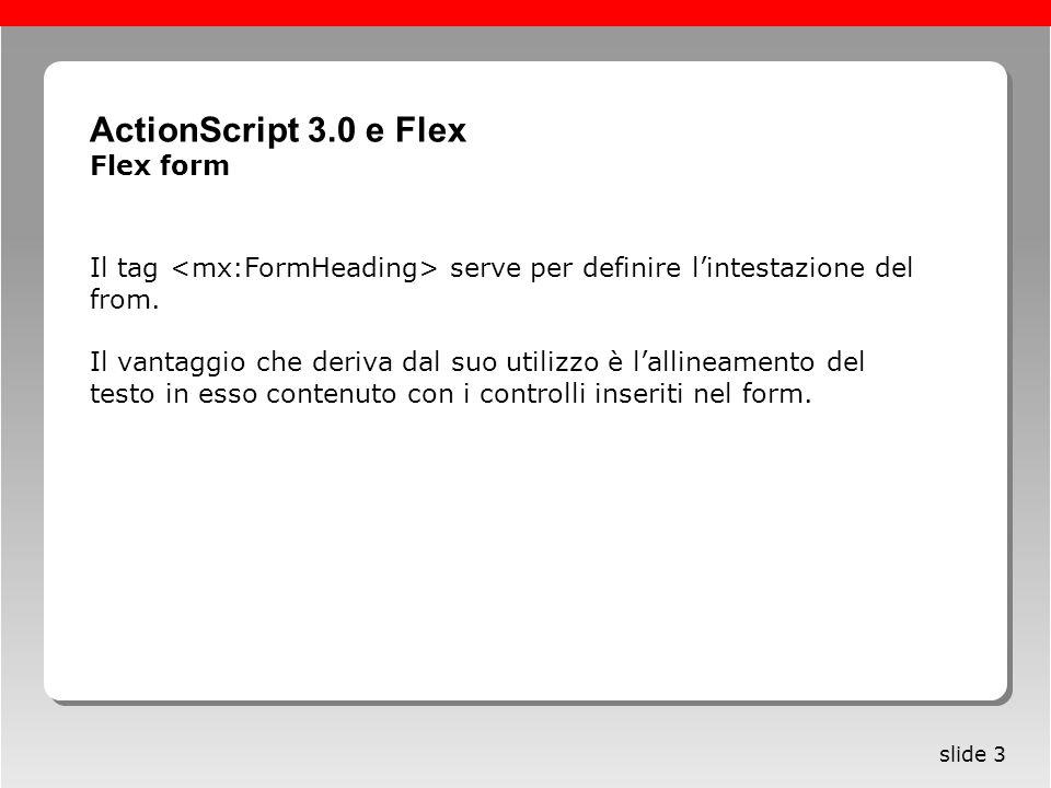 Roma, 13 maggio 2005 slide 3 Il tag serve per definire lintestazione del from. Il vantaggio che deriva dal suo utilizzo è lallineamento del testo in e