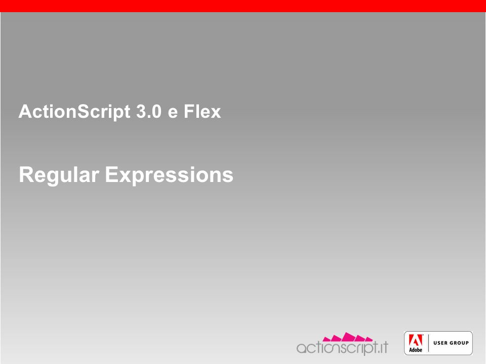 Roma, 13 maggio 2005 slide 6 ActionScript 3.0 e Flex Regular Expressions
