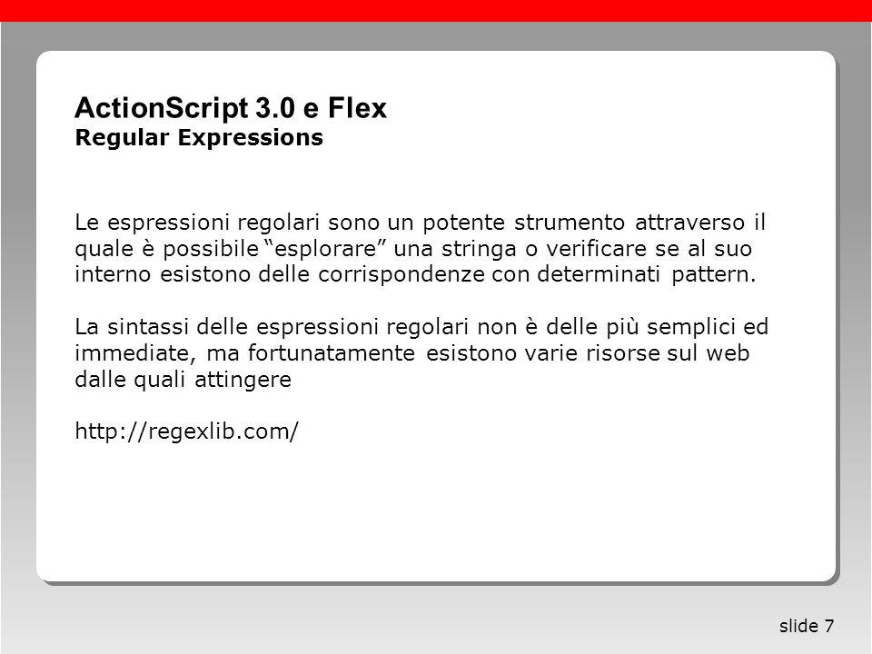 Roma, 13 maggio 2005 slide 7 Le espressioni regolari sono un potente strumento attraverso il quale è possibile esplorare una stringa o verificare se a