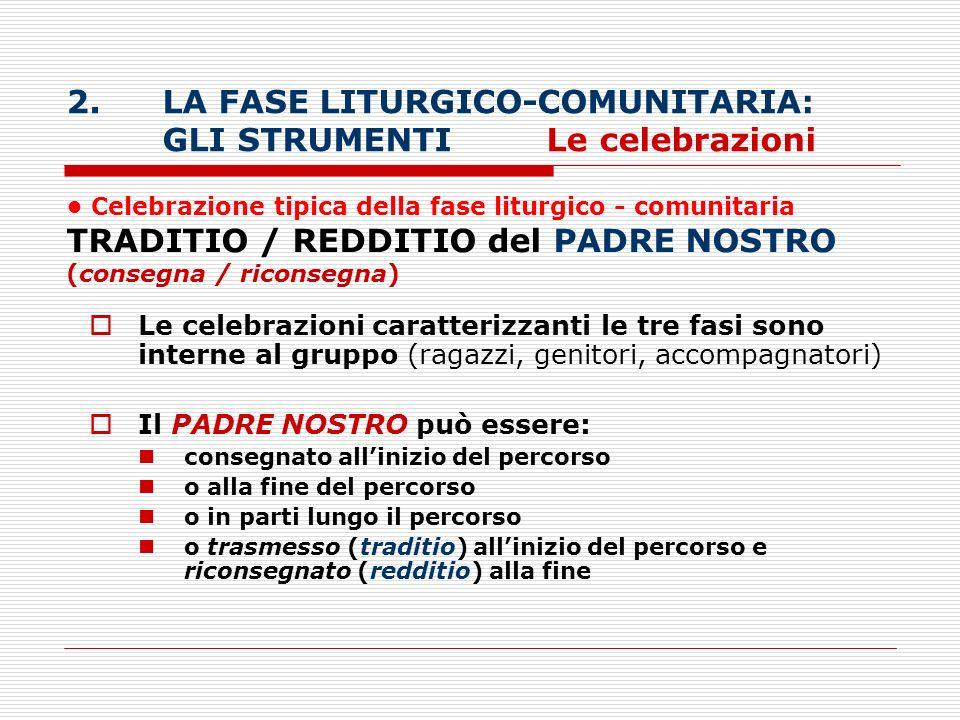 2.LA FASE LITURGICO-COMUNITARIA: GLI STRUMENTILe celebrazioni Celebrazione tipica della fase liturgico - comunitaria TRADITIO / REDDITIO del PADRE NOS