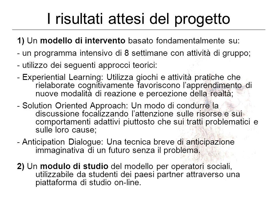 I risultati attesi del progetto 1) Un modello di intervento basato fondamentalmente su: - un programma intensivo di 8 settimane con attività di gruppo