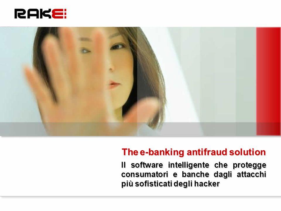 Il software intelligente che protegge consumatori e banche dagli attacchi più sofisticati degli hacker Thee-banking antifraud solution The e-banking antifraud solution
