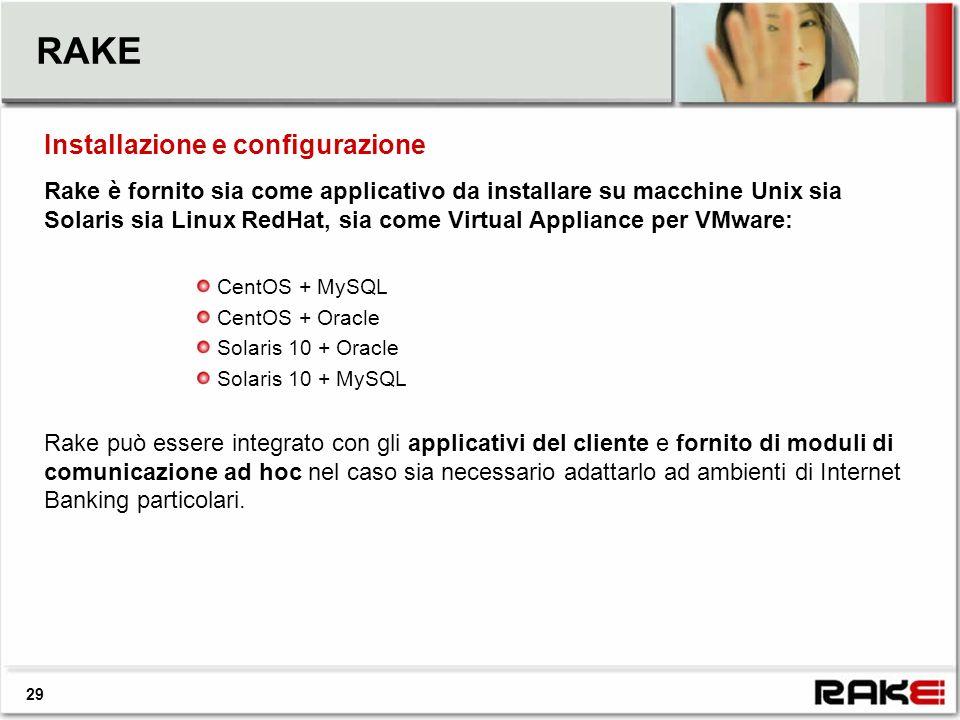 RAKE Rake è fornito sia come applicativo da installare su macchine Unix sia Solaris sia Linux RedHat, sia come Virtual Appliance per VMware: CentOS +