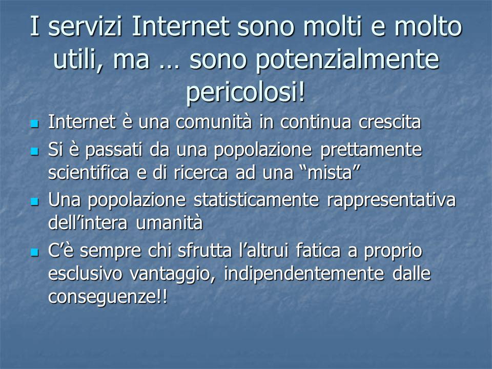 I servizi Internet sono molti e molto utili, ma … sono potenzialmente pericolosi.