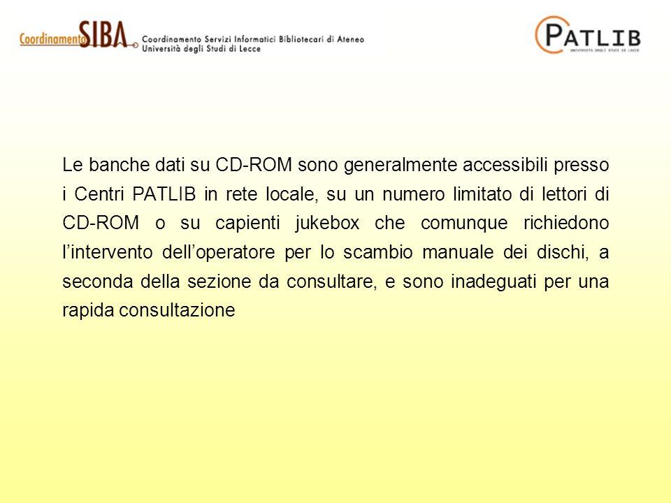 Le banche dati su CD-ROM sono generalmente accessibili presso i Centri PATLIB in rete locale, su un numero limitato di lettori di CD-ROM o su capienti jukebox che comunque richiedono lintervento delloperatore per lo scambio manuale dei dischi, a seconda della sezione da consultare, e sono inadeguati per una rapida consultazione