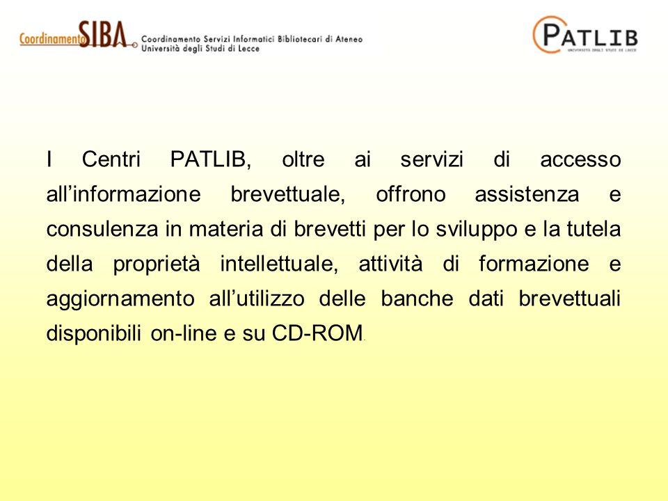 I Centri PATLIB, oltre ai servizi di accesso allinformazione brevettuale, offrono assistenza e consulenza in materia di brevetti per lo sviluppo e la tutela della proprietà intellettuale, attività di formazione e aggiornamento allutilizzo delle banche dati brevettuali disponibili on-line e su CD-ROM.
