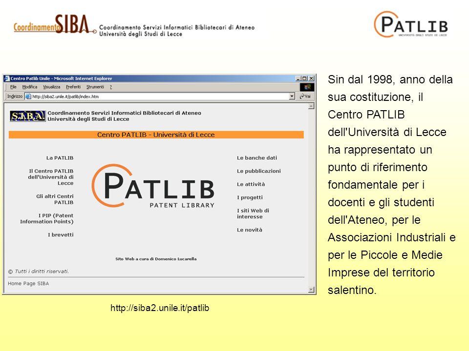 http://siba2.unile.it/patlib Sin dal 1998, anno della sua costituzione, il Centro PATLIB dell Università di Lecce ha rappresentato un punto di riferimento fondamentale per i docenti e gli studenti dell Ateneo, per le Associazioni Industriali e per le Piccole e Medie Imprese del territorio salentino.