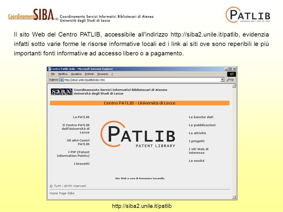 Il sito Web del Centro PATLIB, accessibile all indirizzo http://siba2.unile.it/patlib, evidenzia infatti sotto varie forme le risorse informative locali ed i link ai siti ove sono reperibili le più importanti fonti informative ad accesso libero o a pagamento.