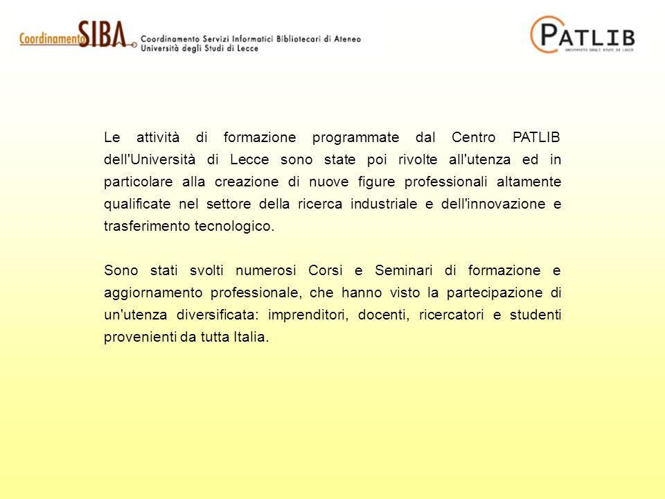 Le attività di formazione programmate dal Centro PATLIB dell Università di Lecce sono state poi rivolte all utenza ed in particolare alla creazione di nuove figure professionali altamente qualificate nel settore della ricerca industriale e dell innovazione e trasferimento tecnologico.