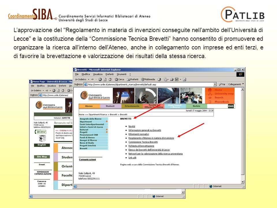 Lapprovazione del Regolamento in materia di invenzioni conseguite nell ambito dell Università di Lecce e la costituzione della Commissione Tecnica Brevetti hanno consentito di promuovere ed organizzare la ricerca all interno dell Ateneo, anche in collegamento con imprese ed enti terzi, e di favorire la brevettazione e valorizzazione dei risultati della stessa ricerca.