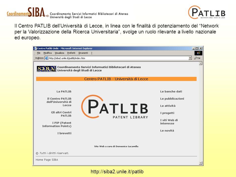 http://siba2.unile.it/patlib Il Centro PATLIB dellUniversità di Lecce, in linea con le finalità di potenziamento del Network per la Valorizzazione della Ricerca Universitaria, svolge un ruolo rilevante a livello nazionale ed europeo.