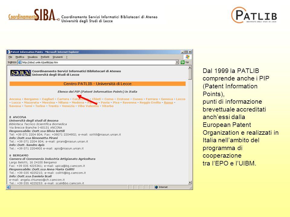 Dal 1999 la PATLIB comprende anche i PIP (Patent Information Points), punti di informazione brevettuale accreditati anchessi dalla European Patent Organization e realizzati in Italia nellambito del programma di cooperazione tra lEPO e lUIBM.