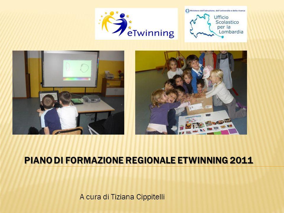 A cura di Tiziana Cippitelli PIANO DI FORMAZIONE REGIONALE ETWINNING 2011