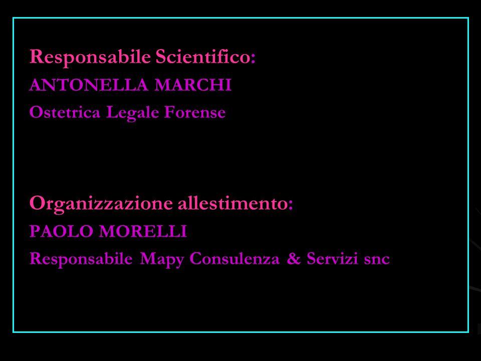 Responsabile Scientifico: ANTONELLA MARCHI Ostetrica Legale Forense Organizzazione allestimento: PAOLO MORELLI Responsabile Mapy Consulenza & Servizi