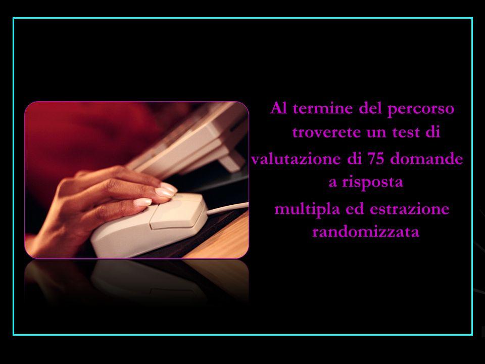 Al termine del percorso troverete un test di valutazione di 75 domande a risposta multipla ed estrazione randomizzata