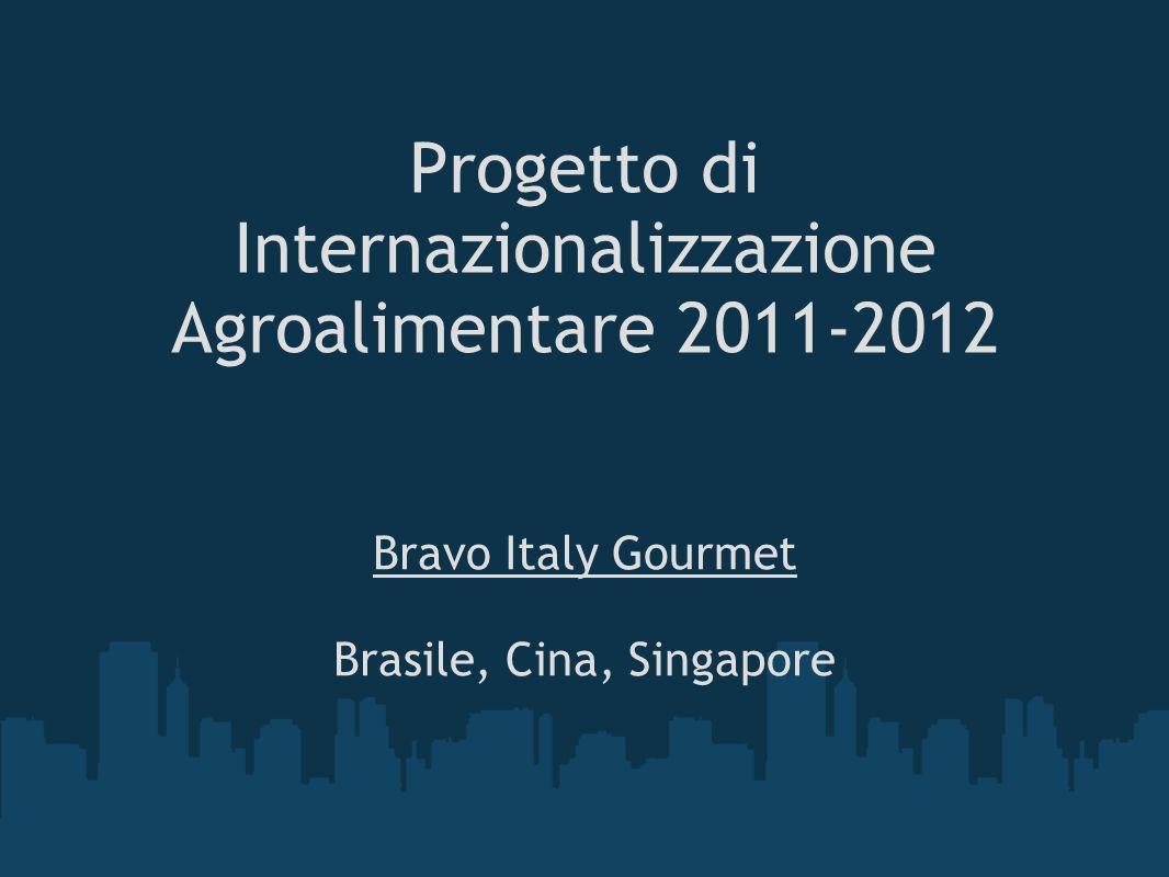 Progetto di Internazionalizzazione Agroalimentare 2011-2012 Bravo Italy Gourmet Brasile, Cina, Singapore