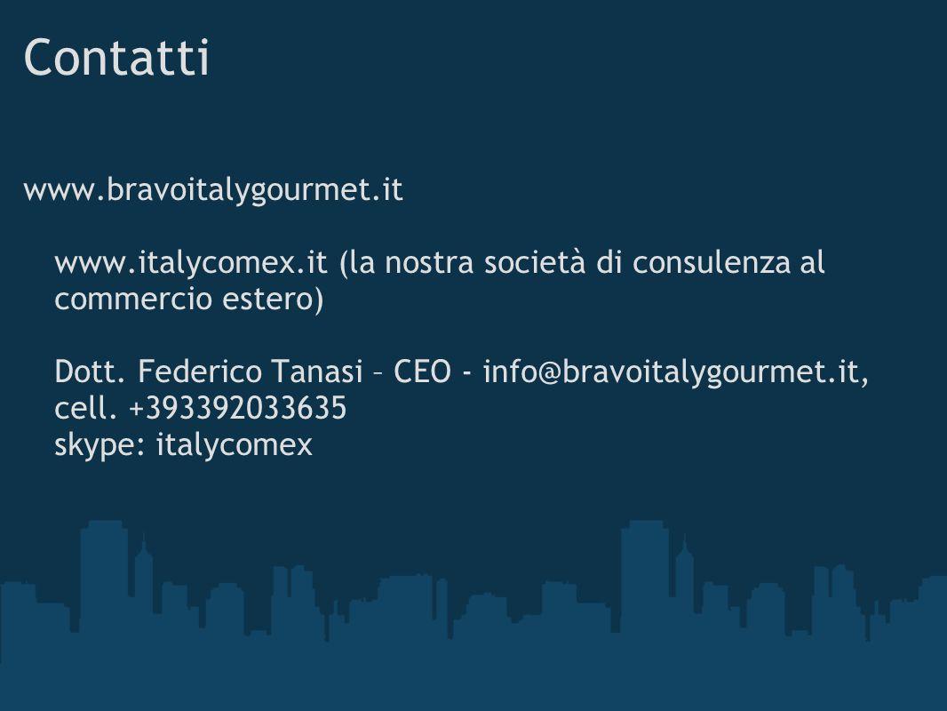 Contatti www.bravoitalygourmet.it www.italycomex.it (la nostra società di consulenza al commercio estero) Dott. Federico Tanasi – CEO - info@bravoital