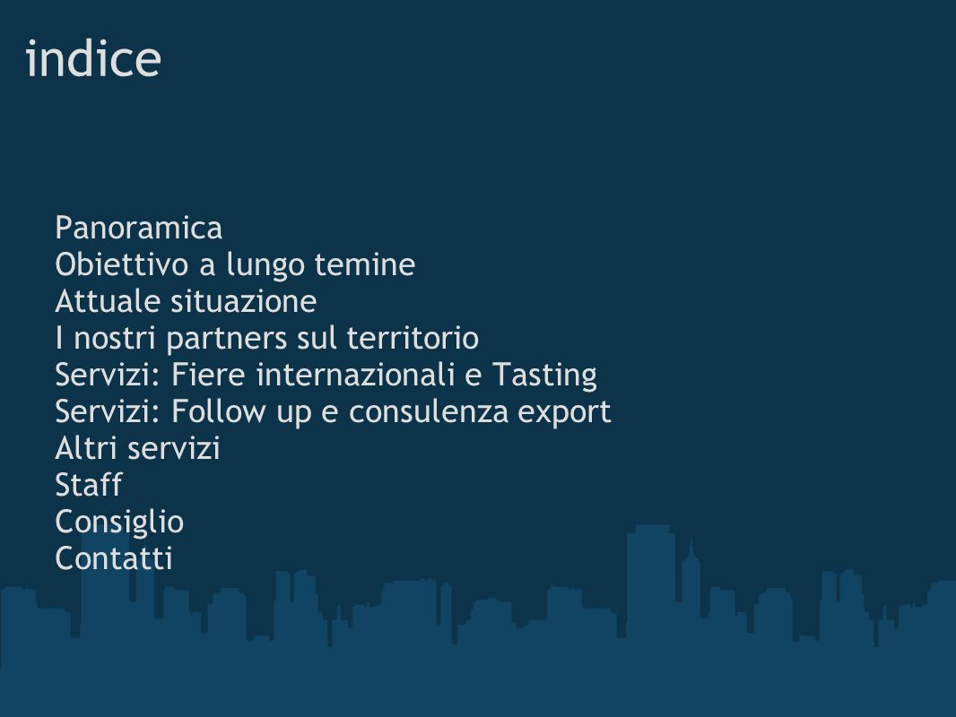 indice Panoramica Obiettivo a lungo temine Attuale situazione I nostri partners sul territorio Servizi: Fiere internazionali e Tasting Servizi: Follow