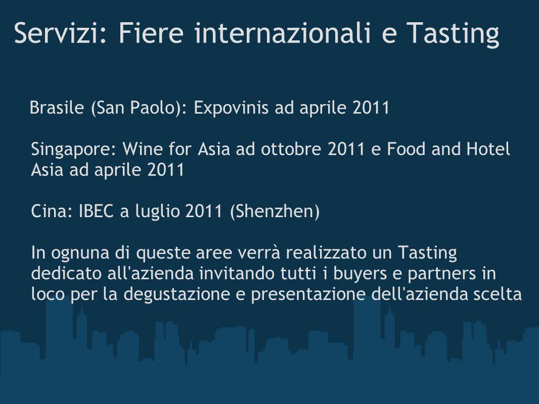 Servizi: Fiere internazionali e Tasting Brasile (San Paolo): Expovinis ad aprile 2011 Singapore: Wine for Asia ad ottobre 2011 e Food and Hotel Asia a