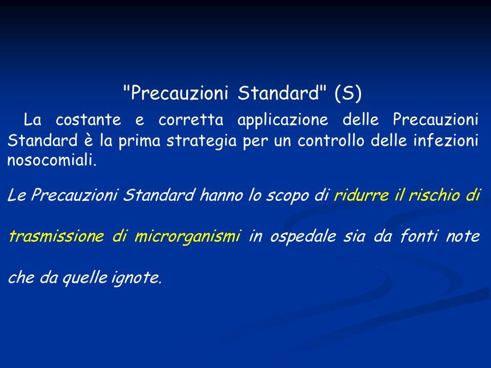 Precauzioni Standard (S) La costante e corretta applicazione delle Precauzioni Standard è la prima strategia per un controllo delle infezioni nosocomiali.