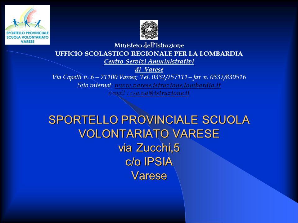 SPORTELLO PROVINCIALE SCUOLA VOLONTARIATO VARESE via Zucchi,5 c/o IPSIA Varese Ministero dell Istruzione UFFICIO SCOLASTICO REGIONALE PER LA LOMBARDIA Centro Servizi Amministrativi di Varese Via Copelli n.