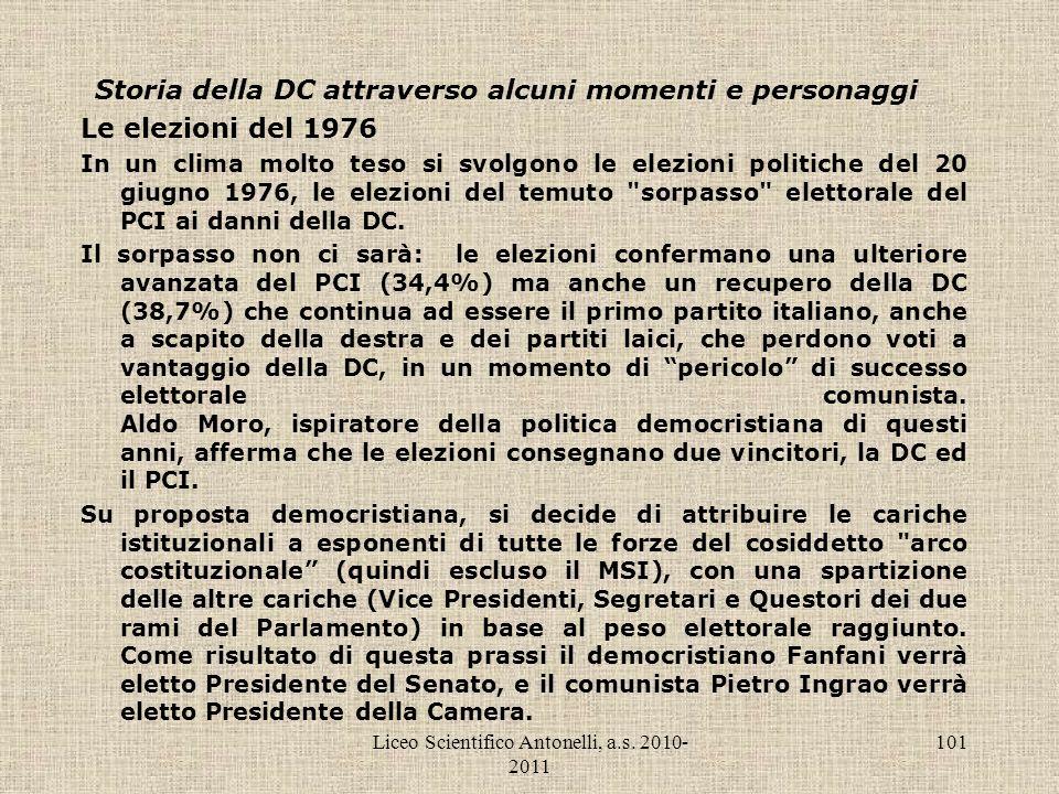 Liceo Scientifico Antonelli, a.s. 2010- 2011 101 Storia della DC attraverso alcuni momenti e personaggi Le elezioni del 1976 In un clima molto teso si