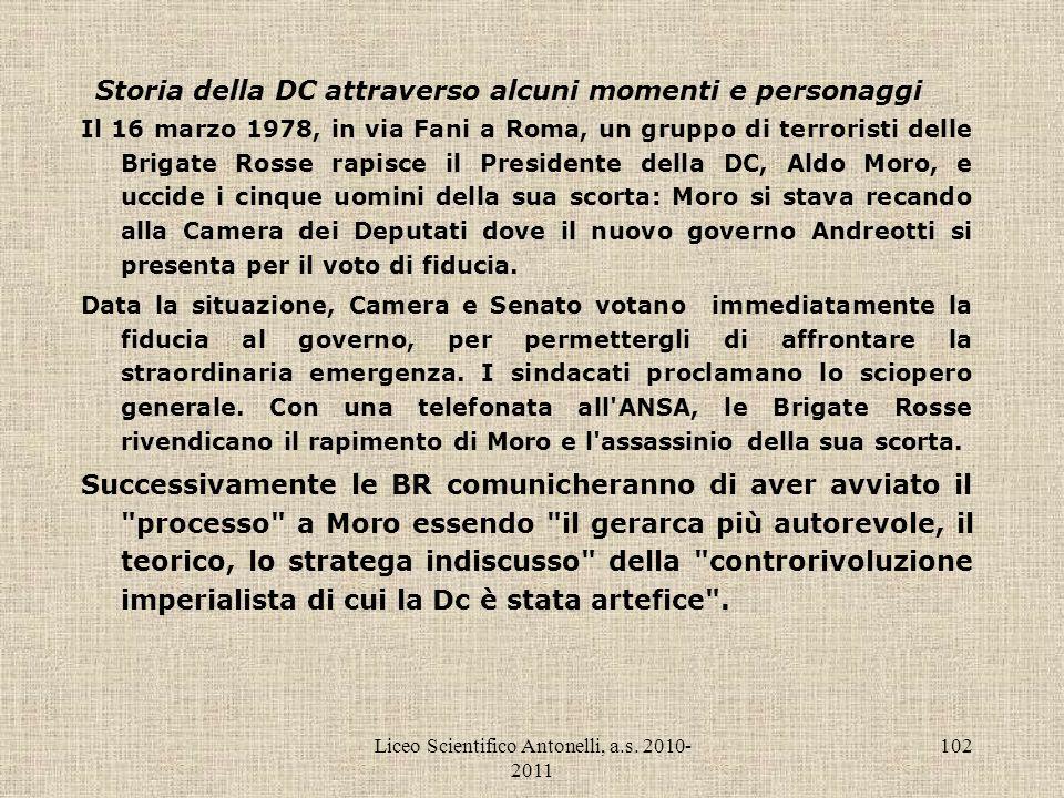 Liceo Scientifico Antonelli, a.s. 2010- 2011 102 Storia della DC attraverso alcuni momenti e personaggi Il 16 marzo 1978, in via Fani a Roma, un grupp