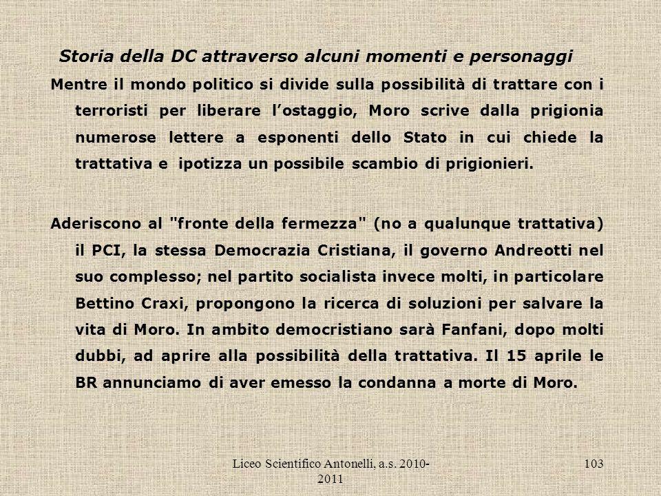 Liceo Scientifico Antonelli, a.s. 2010- 2011 103 Storia della DC attraverso alcuni momenti e personaggi Mentre il mondo politico si divide sulla possi