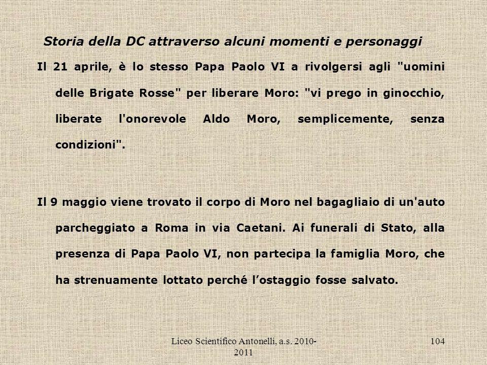 Liceo Scientifico Antonelli, a.s. 2010- 2011 104 Storia della DC attraverso alcuni momenti e personaggi Il 21 aprile, è lo stesso Papa Paolo VI a rivo