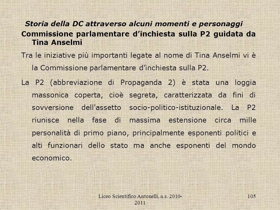 Liceo Scientifico Antonelli, a.s. 2010- 2011 105 Storia della DC attraverso alcuni momenti e personaggi Commissione parlamentare dinchiesta sulla P2 g