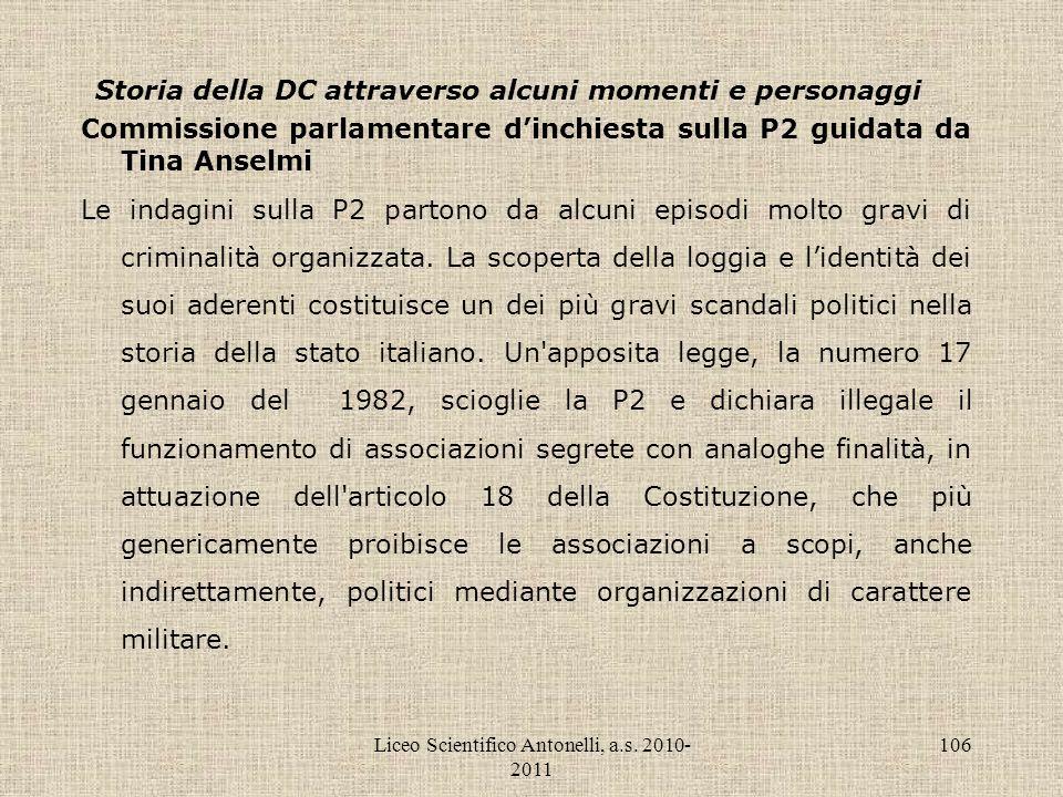 Liceo Scientifico Antonelli, a.s. 2010- 2011 106 Storia della DC attraverso alcuni momenti e personaggi Commissione parlamentare dinchiesta sulla P2 g