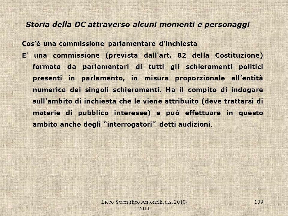 Liceo Scientifico Antonelli, a.s. 2010- 2011 109 Storia della DC attraverso alcuni momenti e personaggi Cosè una commissione parlamentare dinchiesta E