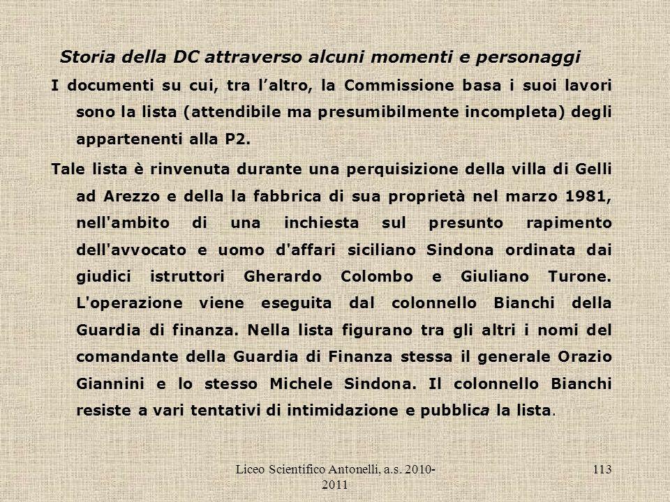 Liceo Scientifico Antonelli, a.s. 2010- 2011 113 Storia della DC attraverso alcuni momenti e personaggi I documenti su cui, tra laltro, la Commissione