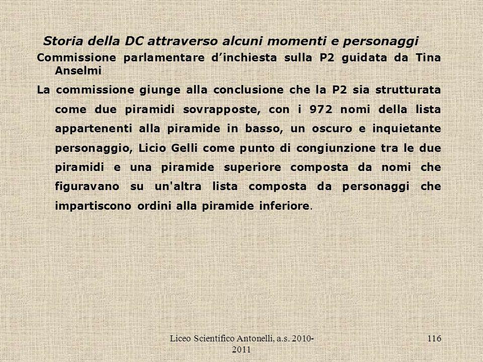 Liceo Scientifico Antonelli, a.s. 2010- 2011 116 Storia della DC attraverso alcuni momenti e personaggi Commissione parlamentare dinchiesta sulla P2 g