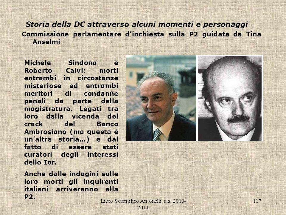Liceo Scientifico Antonelli, a.s. 2010- 2011 117 Storia della DC attraverso alcuni momenti e personaggi Commissione parlamentare dinchiesta sulla P2 g