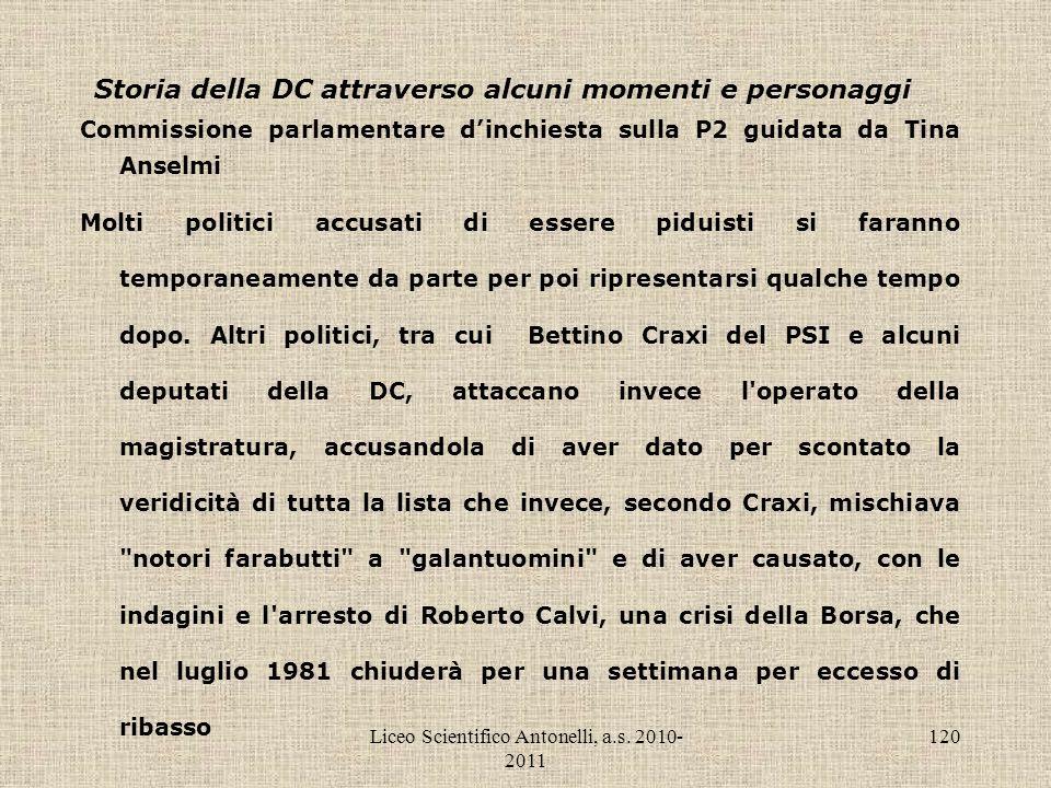 Liceo Scientifico Antonelli, a.s. 2010- 2011 120 Storia della DC attraverso alcuni momenti e personaggi Commissione parlamentare dinchiesta sulla P2 g