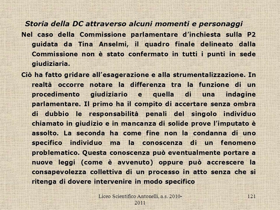 Liceo Scientifico Antonelli, a.s. 2010- 2011 121 Storia della DC attraverso alcuni momenti e personaggi Nel caso della Commissione parlamentare dinchi