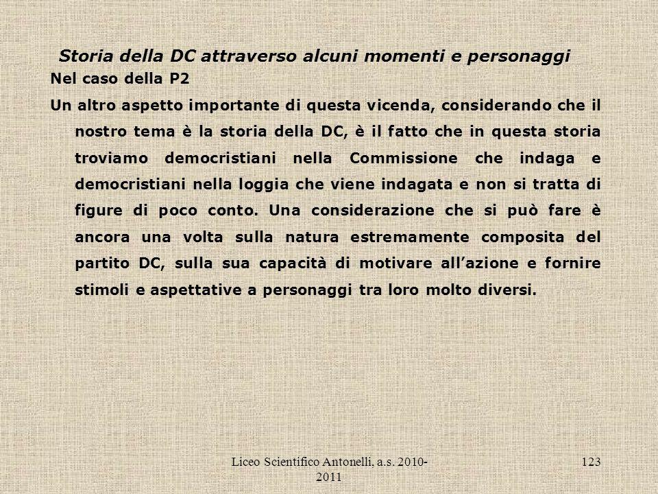 Liceo Scientifico Antonelli, a.s. 2010- 2011 123 Storia della DC attraverso alcuni momenti e personaggi Nel caso della P2 Un altro aspetto importante