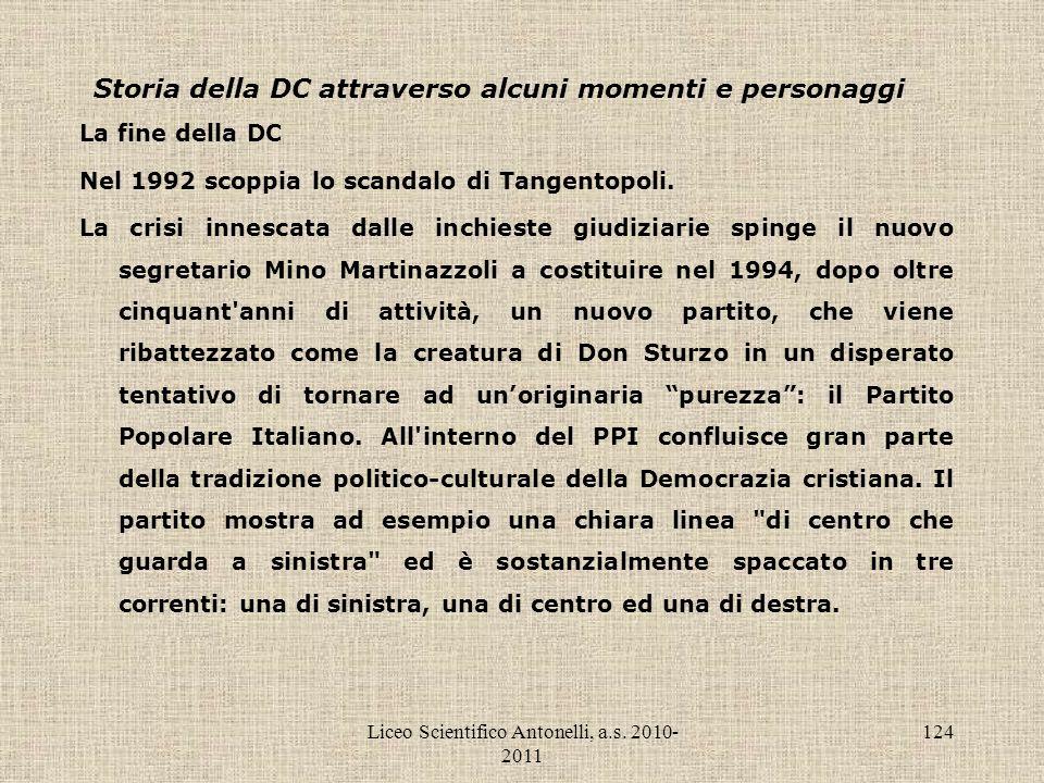 Liceo Scientifico Antonelli, a.s. 2010- 2011 124 Storia della DC attraverso alcuni momenti e personaggi La fine della DC Nel 1992 scoppia lo scandalo